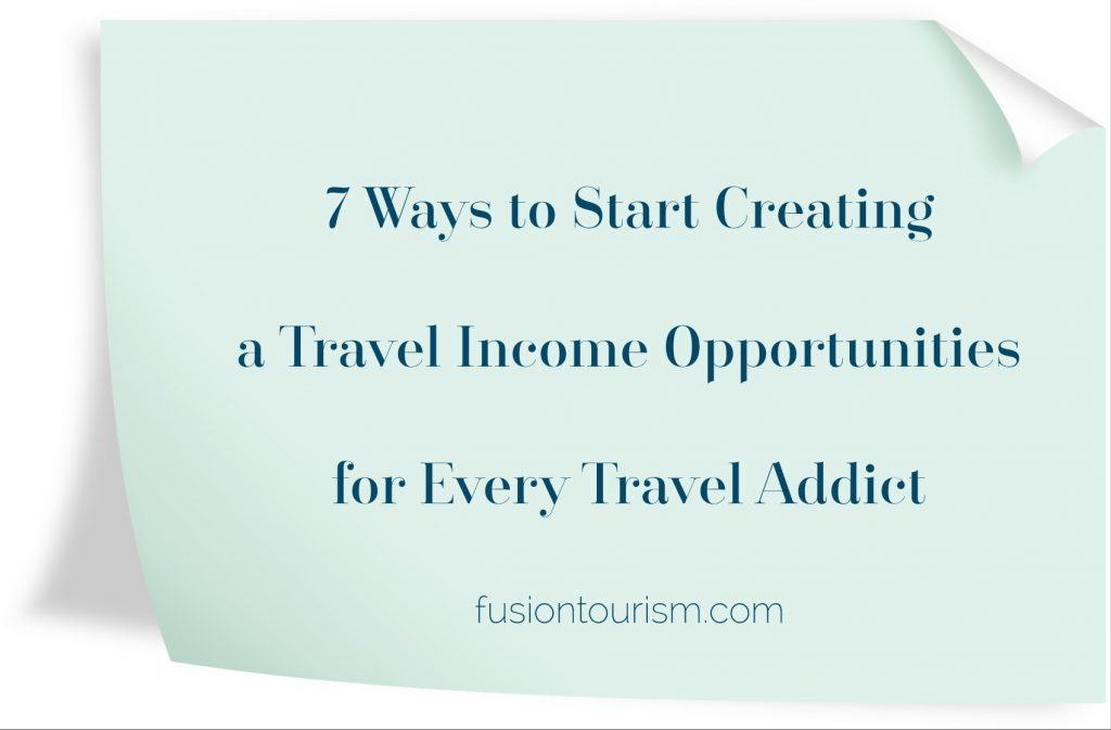 7 Ways to Start Creating a Travel Income Opportunities for Every Travel Addict