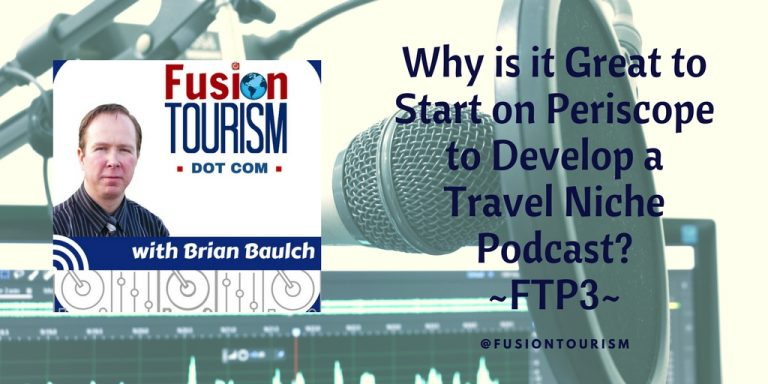 Why is it Great to Start on Periscope to Develop a Travel Niche Podcast? – FTP3