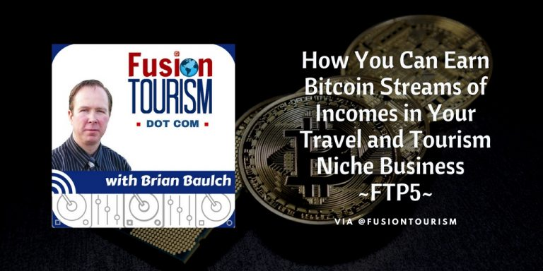 How You Can Earn Bitcoin Streams of Incomes in Your Travel and Tourism Niche Business – FTP5