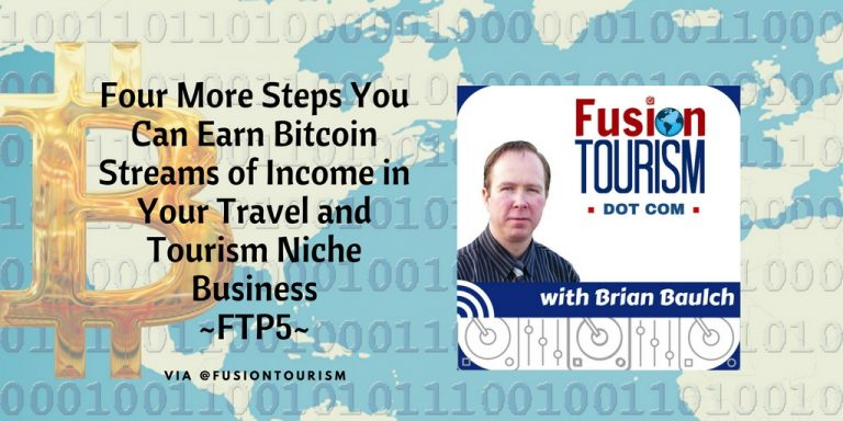 Four More Steps You Can Earn Bitcoin Streams of Income in Your Travel and Tourism Niche Business – FTP6