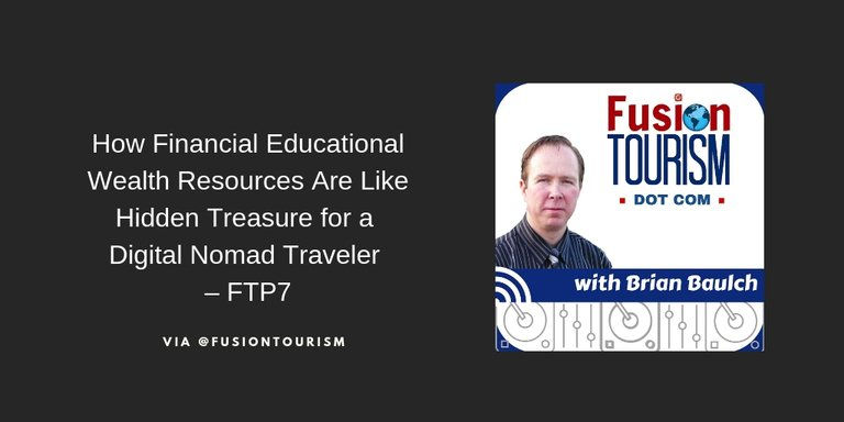 How Financial Educational Wealth Resources Are Like Hidden Treasure for a Digital Nomad Traveler – FTP7