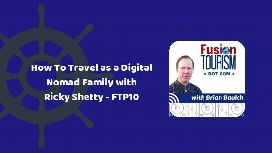 How To Travel as a Digital Nomad Family with Ricky Shetty – FTP10
